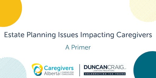 Estate Planning Issues Impacting Caregivers: A Primer