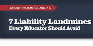 """7 Liability Landmines That Every Educator Should..."