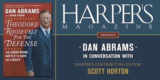 HARPER'S MAGAZINE PRESENTS DAN ABRAMS IN CONVERSATION WITH SCOTT HORTON