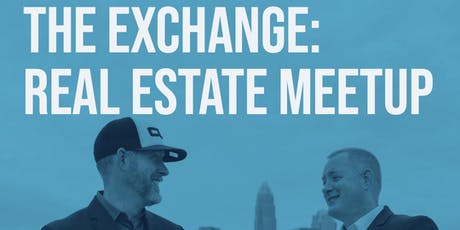 THE EXCHANGE: Real Estate Networking Meetup  tickets