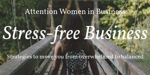 Stress-free business: Strategies to move you from overwhelmed to balanced