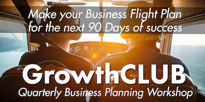 GrowthCLUB: Make your Business Flight Plan for the next 90 Days of Success!