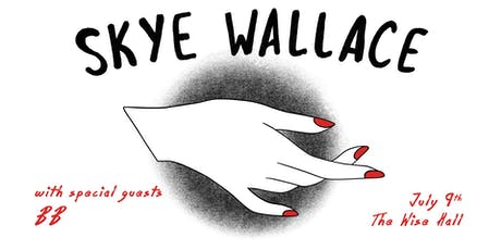 Skye Wallace and BB July 9th @ The Wise Hall tickets