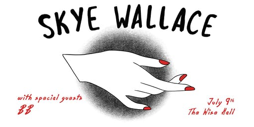Skye Wallace and BB July 9th @ The Wise Hall