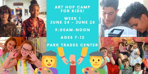 Art Hop Camp for Kids: Monday, June 24 - Friday, June 28 - AGES 7-12!