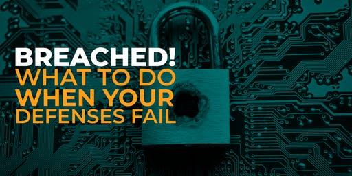 BREACHED! What to Do When Your Defenses Fail