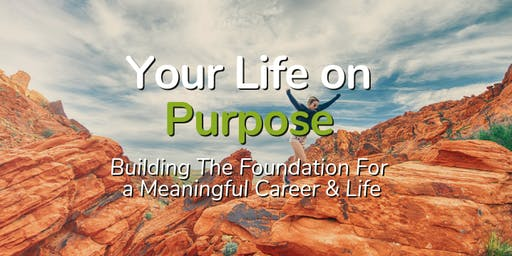 FREE Workshop: Your Life on Purpose - Building the Foundation for a Meaningful Career & Life