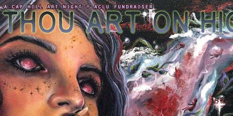 THOU ART ON HIGH: A Cap Hill Neighborhood Art Night and ACLU Fundraiser tickets