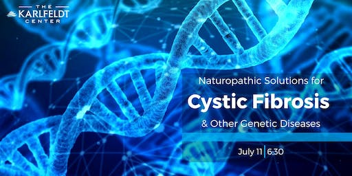 Naturopathic Solutions for Cystic Fibrosis & other Genetic Diseases