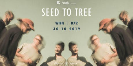 Seed to Tree | Wien |  B72 Tickets