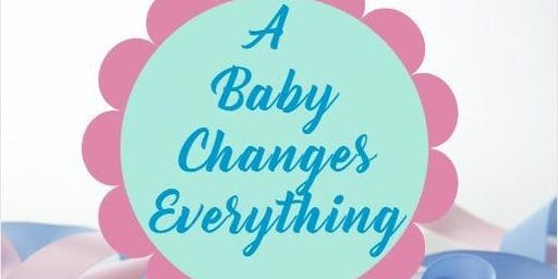 "A Baby Changes Everything: ""Educating, Engaging, and Equipping"""