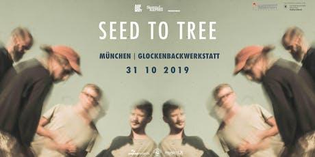 Seed to Tree | München |  Glockenbachwerkstatt Tickets
