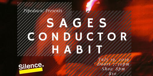 Pipedown! Presents Sages wsg Conductor & Habit