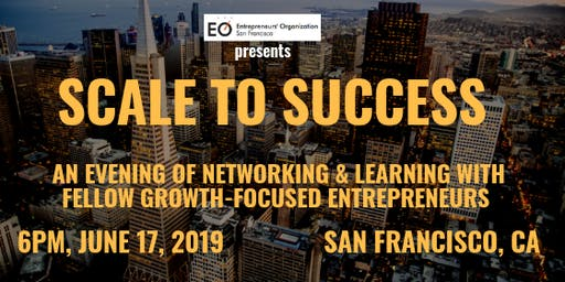 How to Scale Your Way to Success - Hosted by EO Accelerator San Francisco