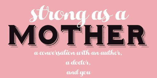 Strong as a Mother: A Conversation with an Author, a Doctor, and You