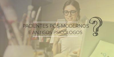 1ª OpenClass - PACIENTES PÓS-MODERNOS E ANTIGOS PSICÓLOGOS?