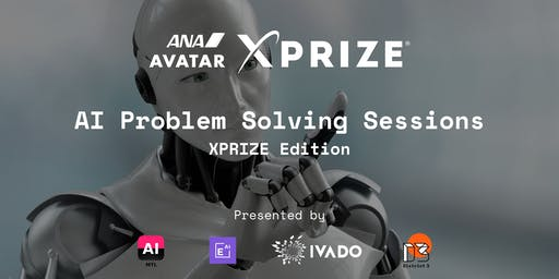 AI Problem Solving Sessions - XPRIZE Edition - Presented by IVADO, AI MTL, D3, and Element AI