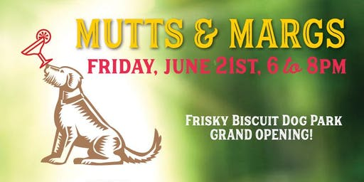 Mutts & Margs: Frisky Biscuit Dog Park Opening