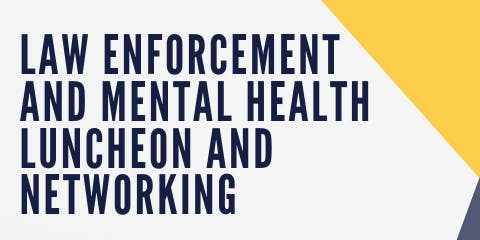 Law Enforcement and Mental Health Luncheon and Networking