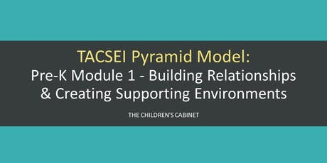 TACSEI Pyramid Model: Pre-K Module 1 - Building Relationships & Creating Supporting Environments  tickets