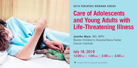 PEDIATRIC WEBINAR SERIES - Care of Adolescents and Young Adults with Life-Threatening Illnesses tickets