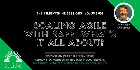 #Slinkythink Sessions, Vol 008 | Scaling Agile with SAFe: What's It All About? tickets