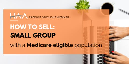Product Spotlight Webinar: Selling Small Group to Medicare Eligible Population