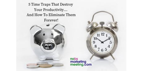 5 Time Traps That Destroy Your Productivity… And How To Eliminate Them Forever! tickets
