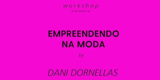WORKSHOP - EMPREENDENDO NA MODA, com DANIELA DORNELLAS | 22 de Junho | SP