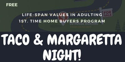 VALUES IN ADULTING: 1ST. TIMES HOME-BUYERS PROGRAM TACO & MARGARETTA NIGHT!