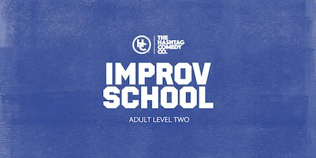 Adult Improv Comedy Classes, Level Two (SUMMER 2019, SIX WEEK COURSE) tickets