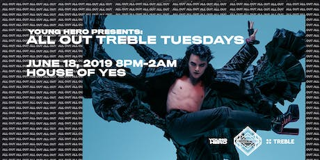 Young Hero Presents: ALL OUT TREBLE TUESDAY tickets