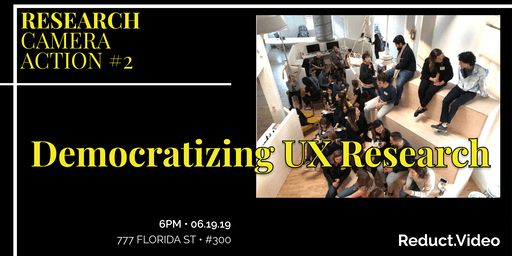 Research, Camera, Action! Democratizing UX Research