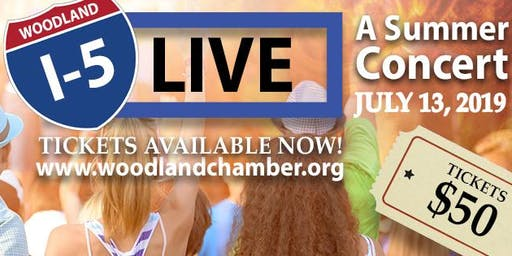"WOODLAND CHAMBER OF COMMERCE PRESENTS ""I-5 LIVE"" A SUMMER CONCERT"