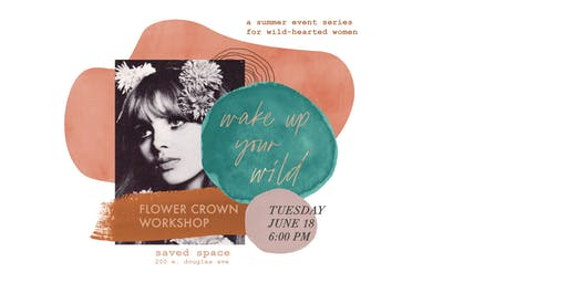 Wake Up Your Wild: Flower Crown Workshop