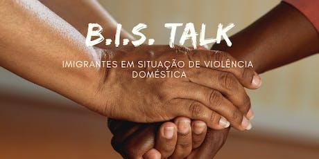 BIS TALK: imigrantes em situação de violência doméstica tickets