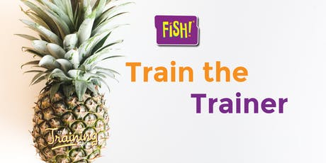 FISH! Train the Trainer Workshop - Create Memorable Training With Impact tickets