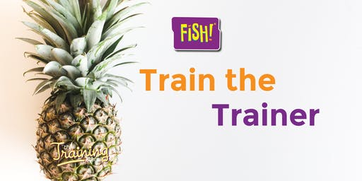 FISH! Train the Trainer Workshop - Create Memorable Training With Impact
