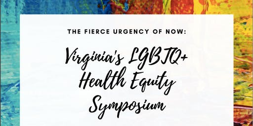 The Fierce Urgency of Now: Virginia's LGBTQ+ Health Equity Symposium