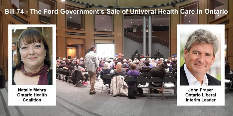 Bill 74 - The Ford Government's Sale of Universal Health Care in Ontario | Natalie Mehra, Executive Director Ontario Health Coalition | John Fraser, Ontario Liberal Interim Leader