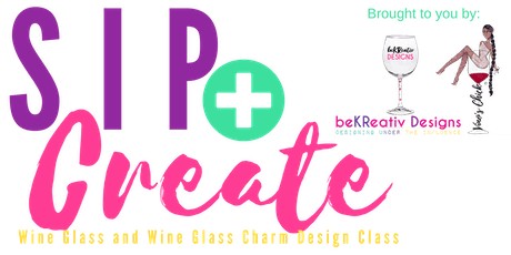 Sip & Create- Wine Glass  and  Wine Glass Charm Design Class tickets