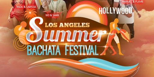 LA Summer Bachata Festival: Workshops, Performances & Social Dancing until 5am:  Bachata, Salsa, Zouk and  Kizomba.