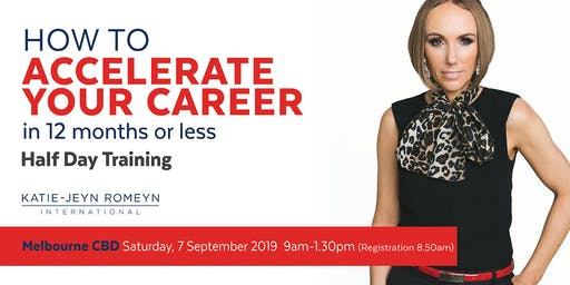 Melbourne - How to ACCELERATE YOUR CAREER in 12 months or less - September 2019
