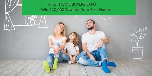 FIRST HOME BUYERS EXPO - $20,000 Give Away On The Night
