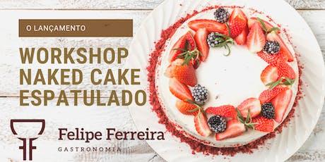 Lançamento Felipe Ferreira Gastronomia - Workshop Naked Cake espatulado ingressos