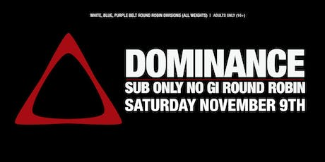 DOMINANCE SUB ONLY NO GI ROUND ROBIN NOVEMBER tickets