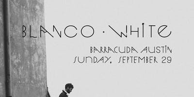 Blanco White @ Barracuda Austin