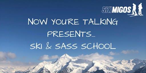 Now You're Talking Ski & Sass School