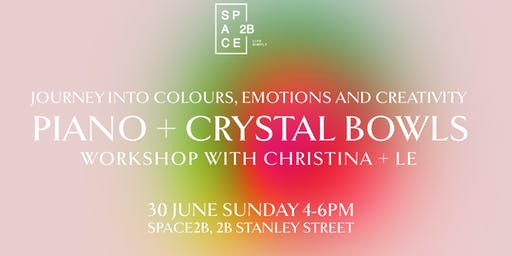 PIANO + CRYSTAL BOWLS : JOURNEY INTO COLOURS AND CREATIVITY WORKSHOP