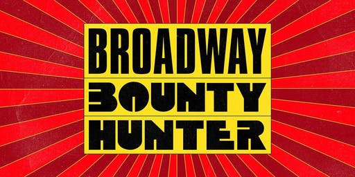 """Broadway Bounty Hunter"""